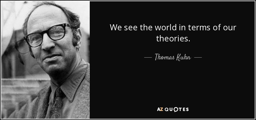 thomas kuhns view of science Thomas kuhn (1922-1996) was an american physicist turned philosopher and historian of science he is most noted for his concept of paradigm shifts set forth in the structure of scientific revolutions , which resembles something like the concept of punctuated equilibrium if it.