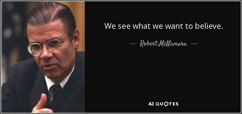 Robert Mcnamara Quote We See What We Want To Believe