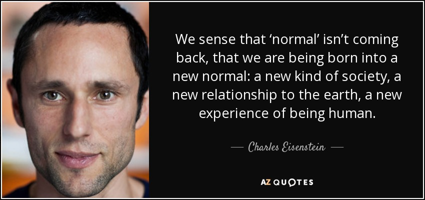 Charles Eisenstein Quote We Sense That Normal Isn T Coming Back