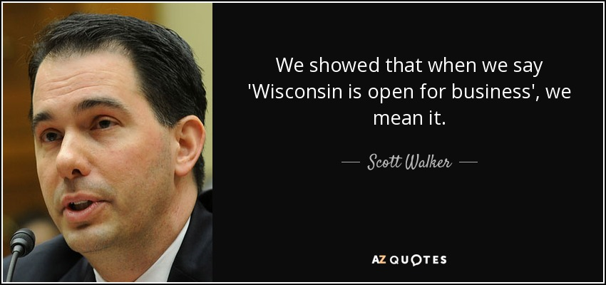 We showed that when we say 'Wisconsin is open for business', we mean it. - Scott Walker