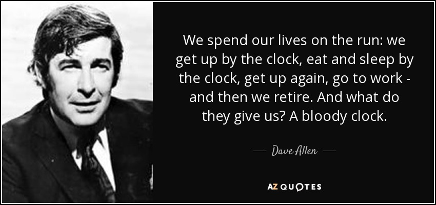 Dave Allen Quote We Spend Our Lives On The Run We Get Up