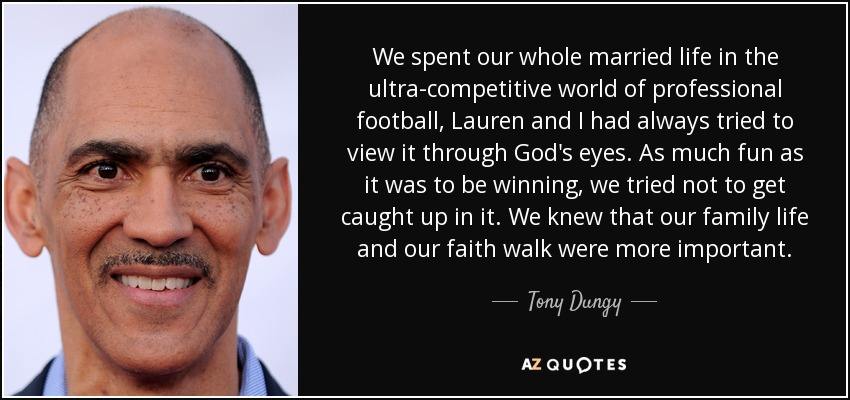 Tony Dungy Quote: We Spent Our Whole Married Life In The