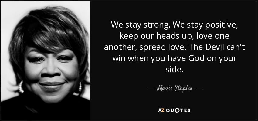 Mavis Staples Quote We Stay Strong We Stay Positive Keep Our