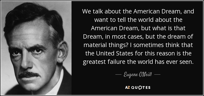 Quotes About The American Dream Custom Eugene O'Neill Quote We Talk About The American Dream And Want To