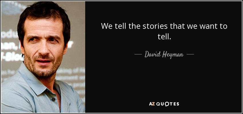 We tell the stories that we want to tell. - David Heyman