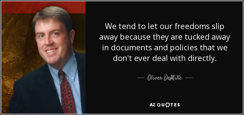 Our Freedoms Where Are They >> Oliver Demille Quote We Tend To Let Our Freedoms Slip Away Because