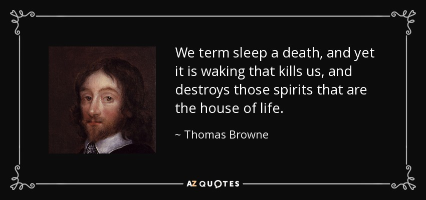 Thomas Browne Quote We Term Sleep A Death And Yet It Is Waking