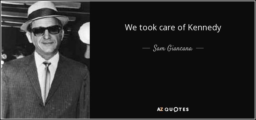 We took care of Kennedy - Sam Giancana