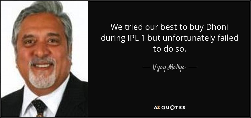 We tried our best to buy Dhoni during IPL 1 but unfortunately failed to do so. - Vijay Mallya