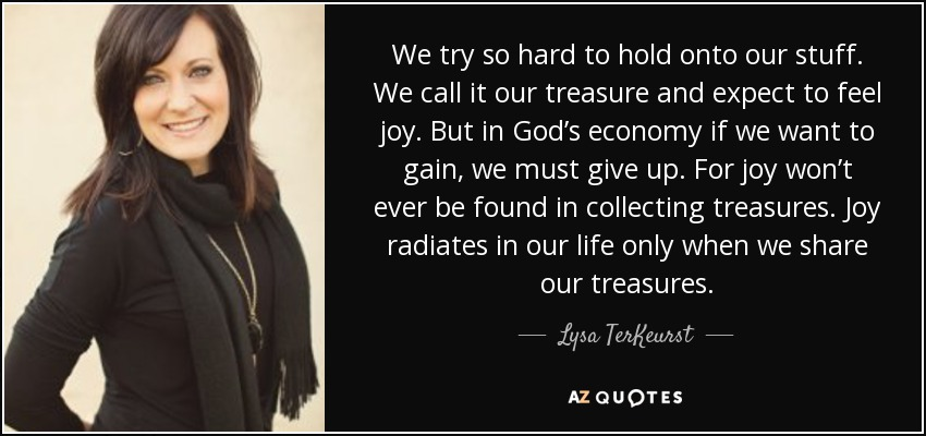 Lysa Terkeurst Quote We Try So Hard To Hold Onto Our Stuff We