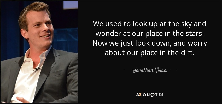 Jonathan Nolan Quote We Used To Look Up At The Sky And Wonder