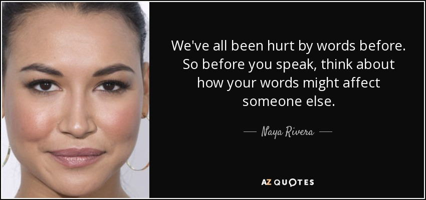 Naya Rivera Quote Weve All Been Hurt By Words Before So Before You