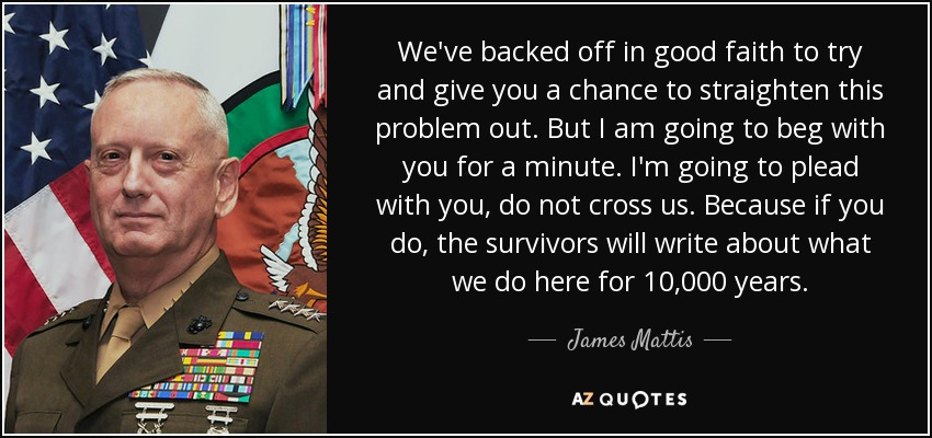 James Mattis Quote We Ve Backed Off In Good Faith To Try