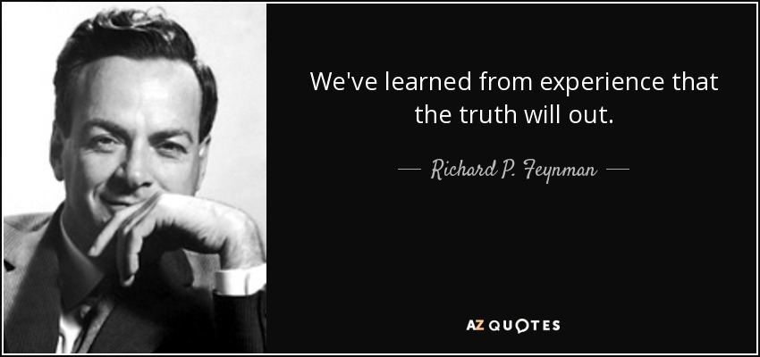 We've learned from experience that the truth will out. - Richard P. Feynman