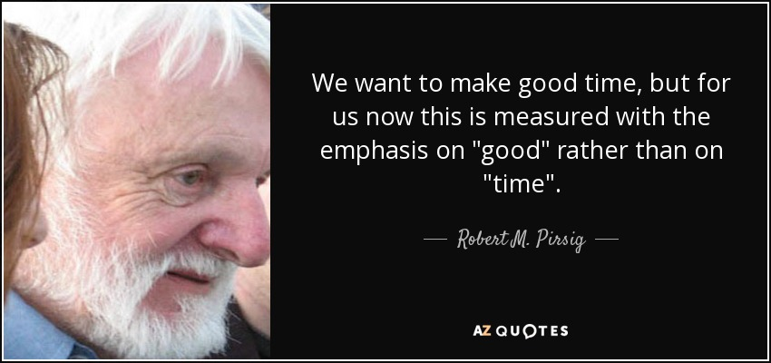 We want to make good time, but for us now this is measured with the emphasis on