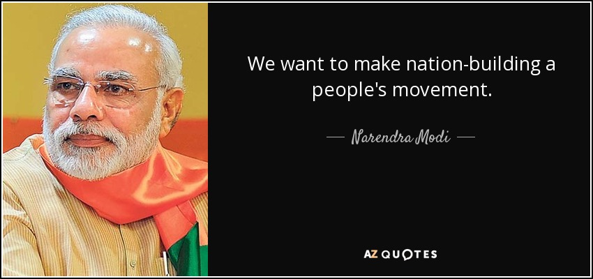 We want to make nation-building a people's movement. - Narendra Modi