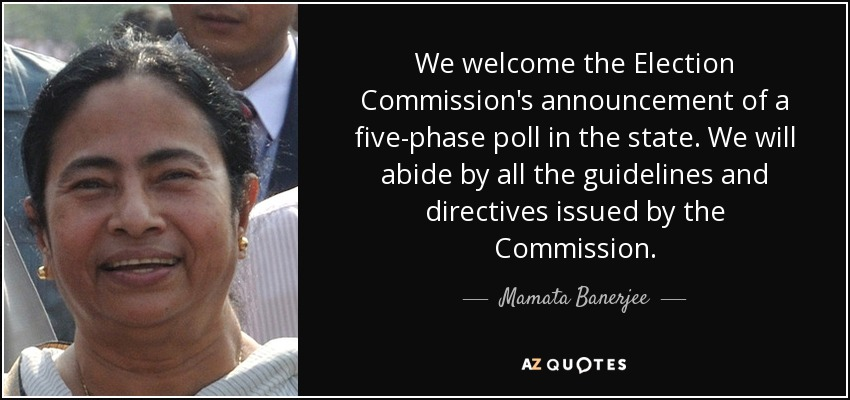 We welcome the Election Commission's announcement of a five-phase poll in the state. We will abide by all the guidelines and directives issued by the Commission. - Mamata Banerjee