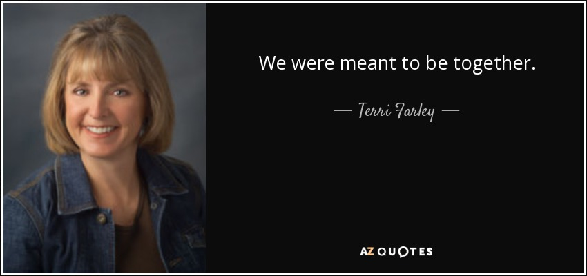 We were meant to be together. - Terri Farley
