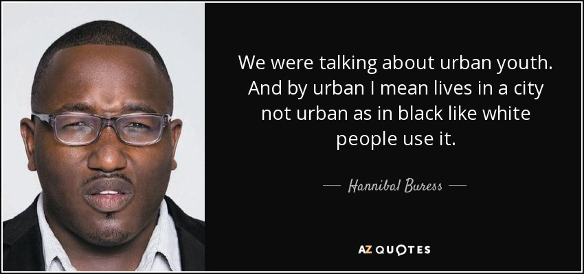 hannibal buress quote we were talking about urban youth