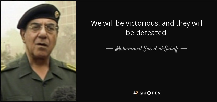 We will be victorious, and they will be defeated. - Mohammed Saeed al-Sahaf