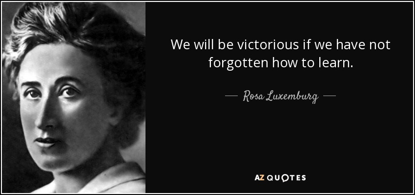Rosa Luxemburg Quote: We Will Be Victorious If We Have Not