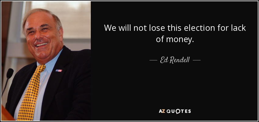 We will not lose this election for lack of money. - Ed Rendell