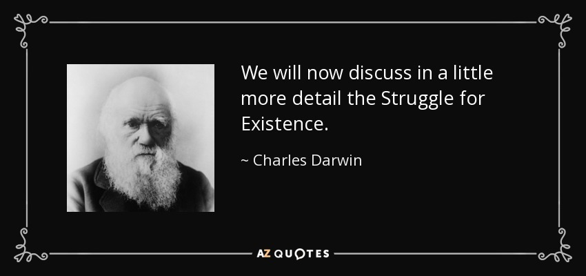 We will now discuss in a little more detail the Struggle for Existence. - Charles Darwin