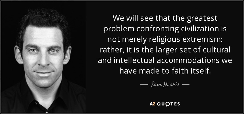 top religious extremism quotes a z quotes we will see that the greatest problem confronting civilization is not merely religious extremism rather it is the larger set of cultural and intellectual