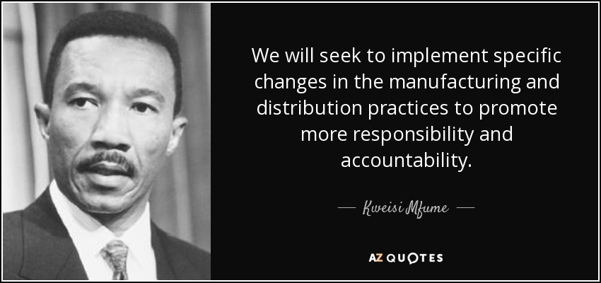 We will seek to implement specific changes in the manufacturing and distribution practices to promote more responsibility and accountability. - Kweisi Mfume