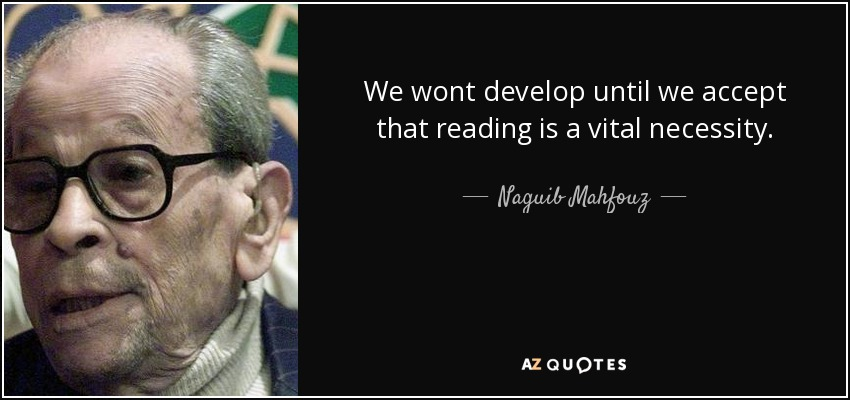 We wont develop until we accept that reading is a vital necessity. - Naguib Mahfouz