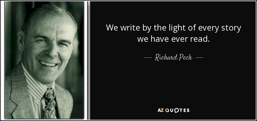 We write by the light of every story we have ever read. - Richard Peck