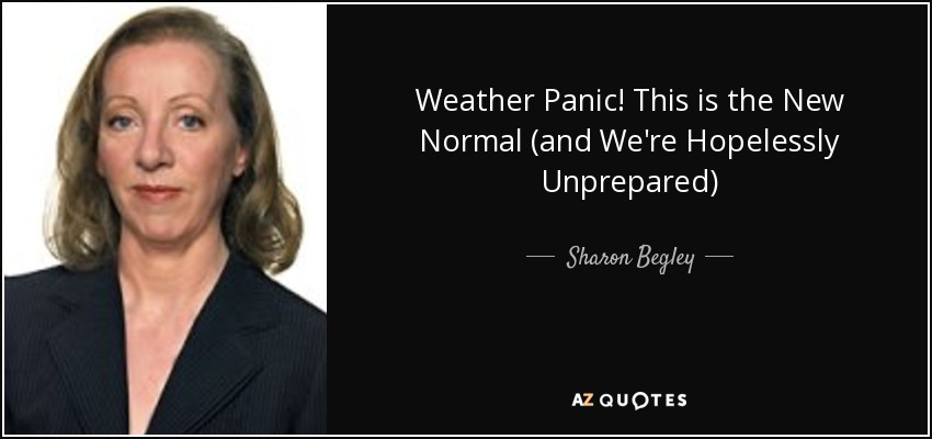 Sharon Begley Quote Weather Panic This Is The New Normal And We