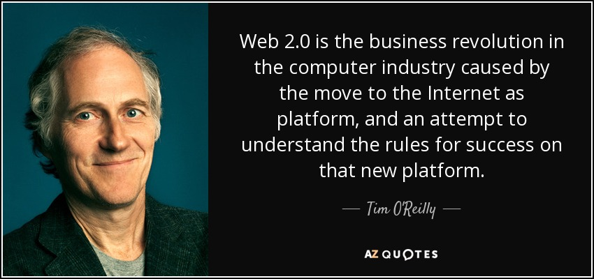 Web 2.0 is the business revolution in the computer industry caused by the move to the Internet as platform, and an attempt to understand the rules for success on that new platform. - Tim O'Reilly