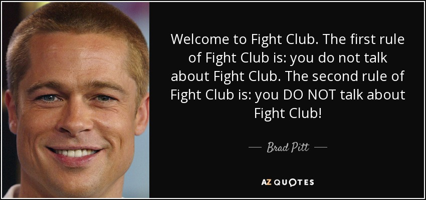 Brad Pitt quote: Welcome to Fight Club. The first rule of ...