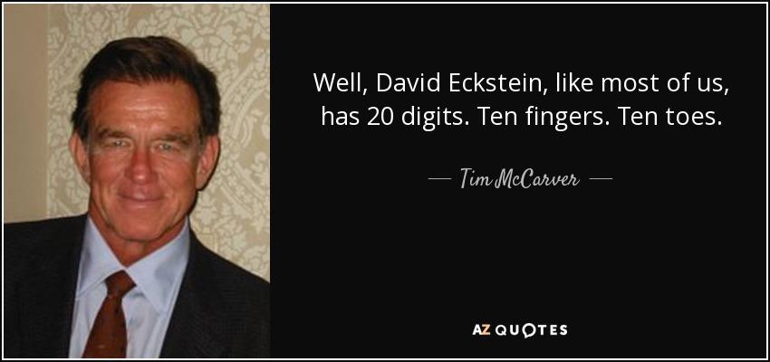 Well, David Eckstein, like most of us, has 20 digits. Ten fingers. Ten toes. - Tim McCarver