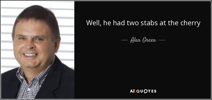 Well, he had two stabs at the cherry - Alan Green