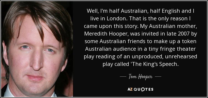 Tom Hooper Quote Well Im Half Australian Half English And I Live