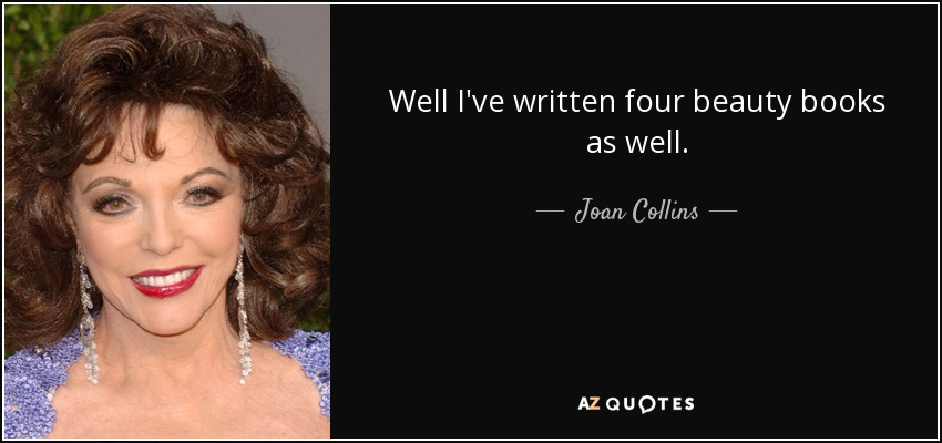 Well I've written four beauty books as well. - Joan Collins