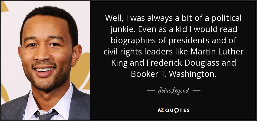 John Legend Quote Well I Was Always A Bit Of A Political Junkie