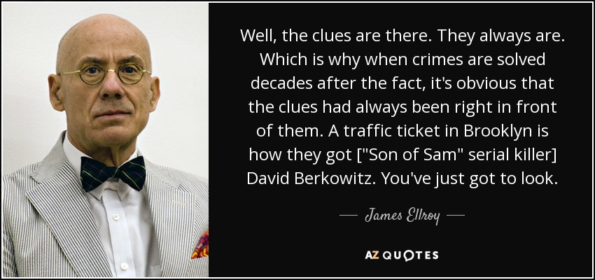 Well, the clues are there. They always are. Which is why when crimes are solved decades after the fact, it's obvious that the clues had always been right in front of them. A traffic ticket in Brooklyn is how they got [