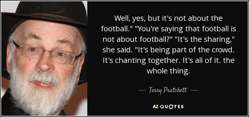 Well, yes, but it's not about the football.