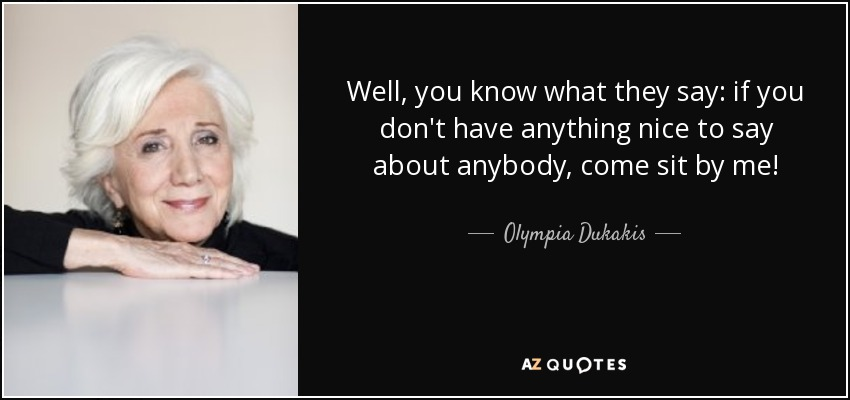 Olympia Dukakis Quote Well You Know What They Say If You Don't Fascinating You Know What They Say Quotes