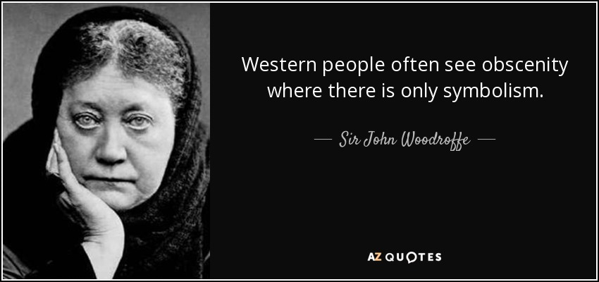 Western people often see obscenity where there is only symbolism. - Sir John Woodroffe