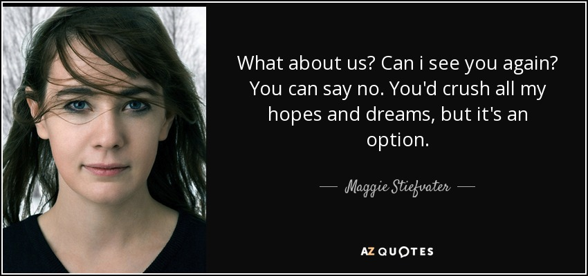 Maggie Stiefvater Quote What About Us Can I See You Again You Can