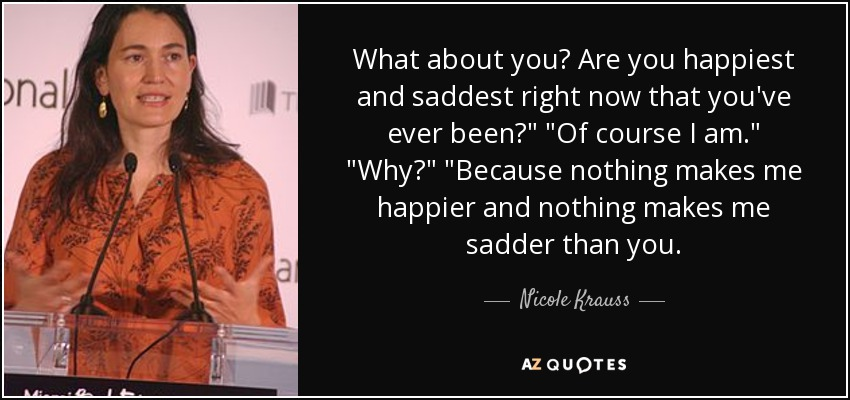 What about you? Are you happiest and saddest right now that you've ever been?