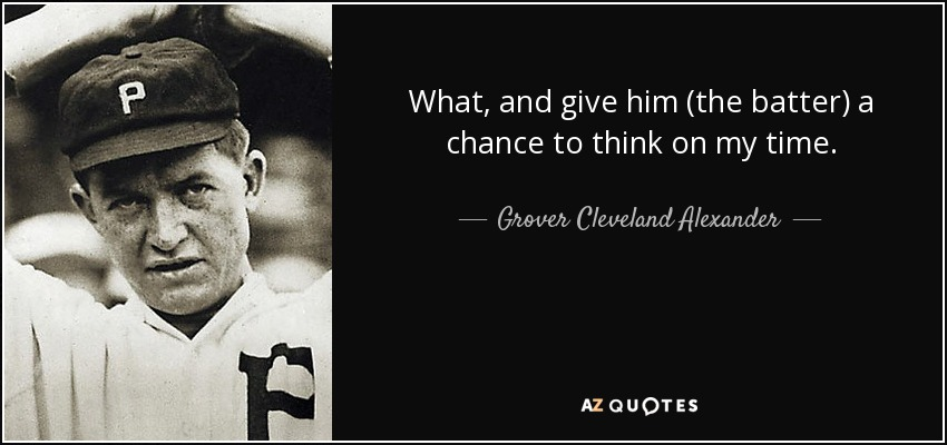 Grover Cleveland Alexander Quote What And Give Him The