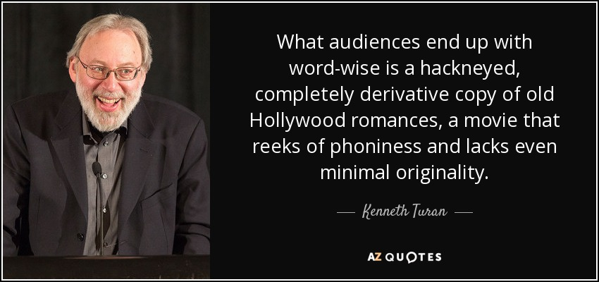 What audiences end up with word-wise is a hackneyed, completely derivative copy of old Hollywood romances, a movie that reeks of phoniness and lacks even minimal originality. - Kenneth Turan