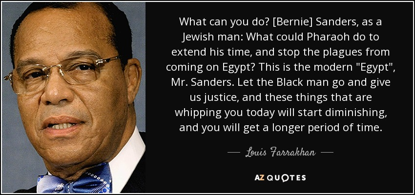 What can you do? [Bernie] Sanders, as a Jewish man: What could Pharaoh do to extend his time, and stop the plagues from coming on Egypt? This is the modern