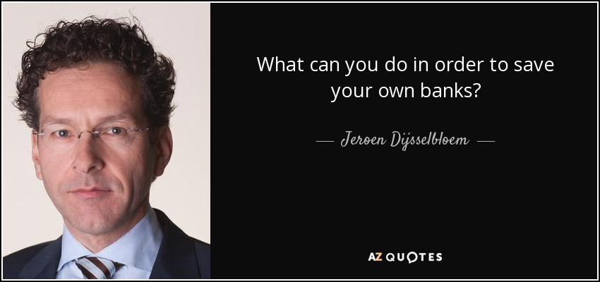 What can you do in order to save your own banks? - Jeroen Dijsselbloem