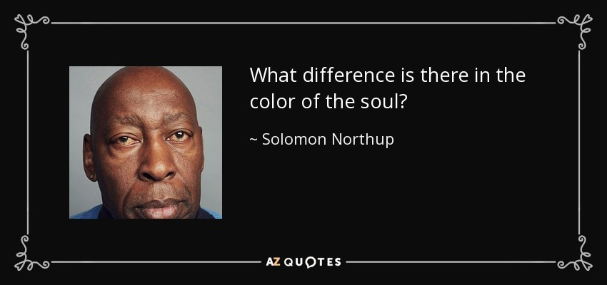 What difference is there in the color of the soul? - Solomon Northup